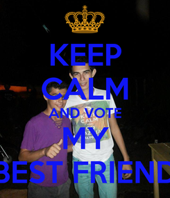 Poster: KEEP CALM AND VOTE MY BEST FRIEND