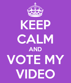 Poster: KEEP CALM AND VOTE MY VIDEO