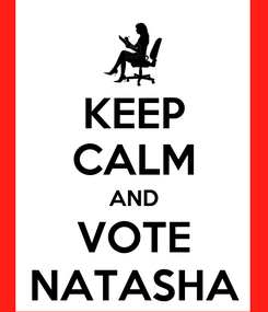 Poster: KEEP CALM AND VOTE NATASHA
