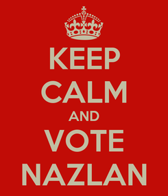 Poster: KEEP CALM AND VOTE NAZLAN