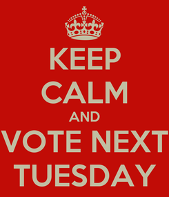 Poster: KEEP CALM AND VOTE NEXT TUESDAY