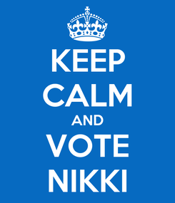 Poster: KEEP CALM AND VOTE NIKKI