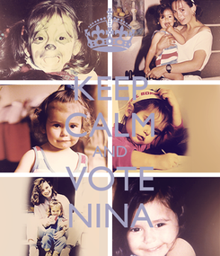 Poster: KEEP CALM AND VOTE NINA