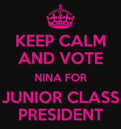 Poster: KEEP CALM AND VOTE NINA FOR JUNIOR CLASS PRESIDENT