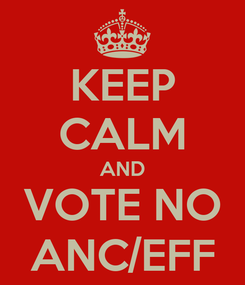 Poster: KEEP CALM AND VOTE NO ANC/EFF