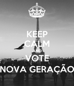 Poster: KEEP CALM AND VOTE NOVA GERAÇÃO