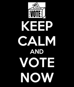 Poster: KEEP CALM AND VOTE NOW