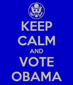 Poster: KEEP CALM AND VOTE OBAMA