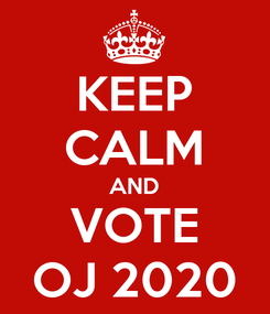 Poster: KEEP CALM AND VOTE OJ 2020