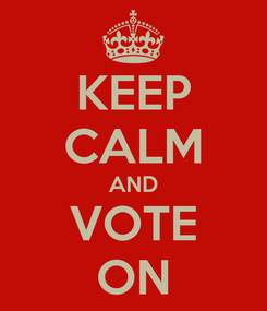 Poster: KEEP CALM AND VOTE ON