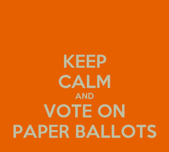 Poster: KEEP CALM AND VOTE ON PAPER BALLOTS