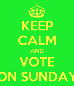 Poster: KEEP CALM AND VOTE ON SUNDAY