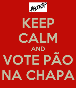 Poster: KEEP CALM AND VOTE PÃO NA CHAPA