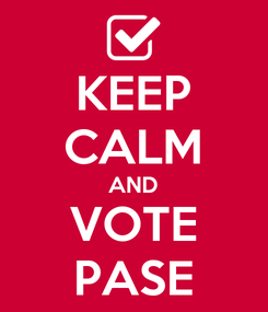 Poster: KEEP CALM AND VOTE PASE