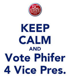 Poster: KEEP CALM AND Vote Phifer 4 Vice Pres.