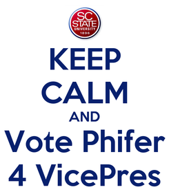 Poster: KEEP CALM AND Vote Phifer 4 VicePres
