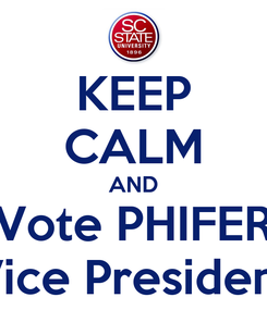 Poster: KEEP CALM AND Vote PHIFER Vice President