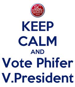Poster: KEEP CALM AND Vote Phifer V.President
