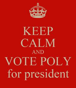Poster: KEEP CALM AND VOTE POLY for president