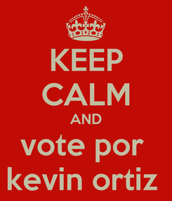Poster: KEEP CALM AND vote por  kevin ortiz