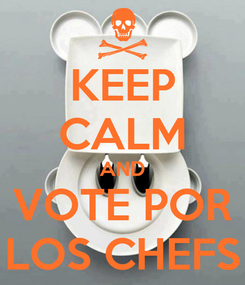Poster: KEEP CALM AND VOTE POR LOS CHEFS