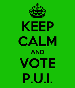 Poster: KEEP CALM AND VOTE P.U.I.