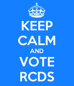Poster: KEEP CALM AND VOTE RCDS