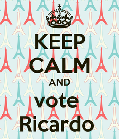 Poster: KEEP CALM AND vote  Ricardo