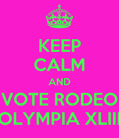 Poster: KEEP CALM AND VOTE RODEO OLYMPIA XLIII