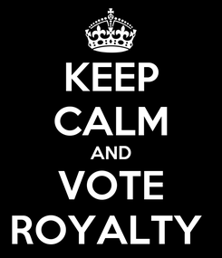 Poster: KEEP CALM AND VOTE ROYALTY