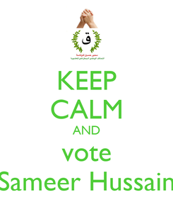 Poster: KEEP CALM AND vote Sameer Hussain