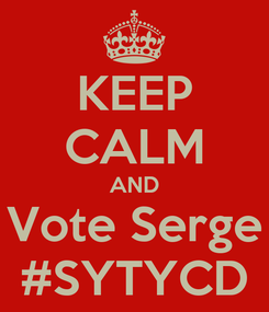 Poster: KEEP CALM AND Vote Serge #SYTYCD