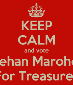 Poster: KEEP CALM and vote Sittie Jehan Marohombsar For Treasurer