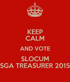 Poster: KEEP CALM AND VOTE SLOCUM SGA TREASURER 2015