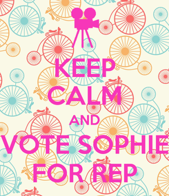 Poster: KEEP CALM AND VOTE SOPHIE FOR REP