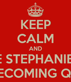 Poster: KEEP CALM AND VOTE STEPHANIE FOR HOMECOMING QUEEN