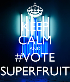 Poster: KEEP CALM AND #VOTE SUPERFRUIT