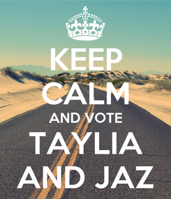 Poster: KEEP CALM AND VOTE TAYLIA AND JAZ