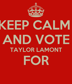 Poster: KEEP CALM  AND VOTE TAYLOR LAMONT FOR