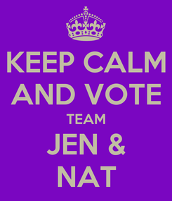 Poster: KEEP CALM AND VOTE TEAM JEN & NAT