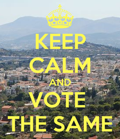 Poster: KEEP CALM AND VOTE  THE SAME