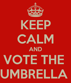 Poster: KEEP CALM AND VOTE THE  UMBRELLA