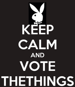 Poster: KEEP CALM AND VOTE THETHINGS