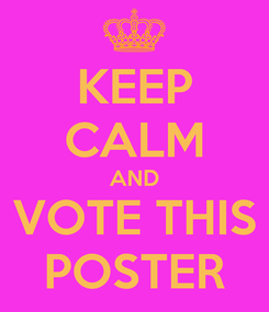 Poster: KEEP CALM AND VOTE THIS POSTER