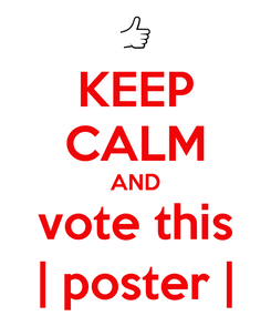 Poster: KEEP CALM AND vote this | poster |