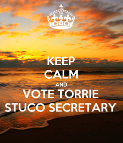 Poster: KEEP CALM AND VOTE TORRIE STUCO SECRETARY