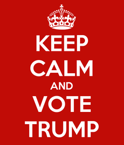 Poster: KEEP CALM AND VOTE TRUMP