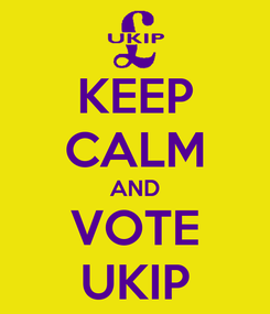 Poster: KEEP CALM AND VOTE UKIP