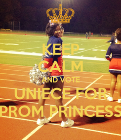 Poster: KEEP CALM AND VOTE UNIECE FOR PROM PRINCESS