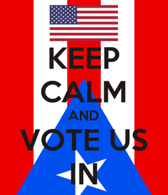 Poster: KEEP CALM AND VOTE US IN